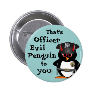 Officer Evil Penguin to you! Pinback Button
