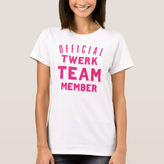 Official Twerk Team Member T-Shirt