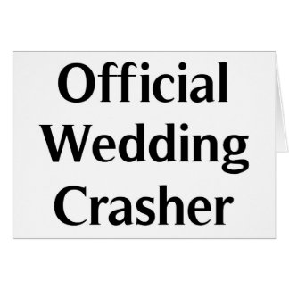 Official Wedding Crasher Greeting Card