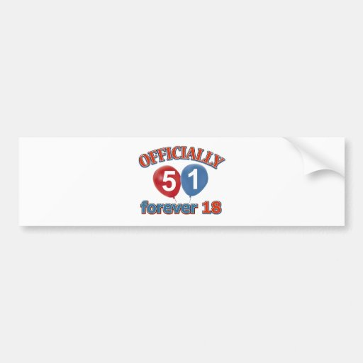 Officially 51 forever 18 bumper stickers