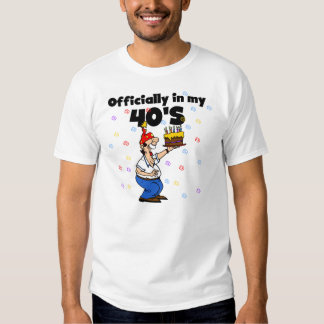 Officially in my 40s tee shirt