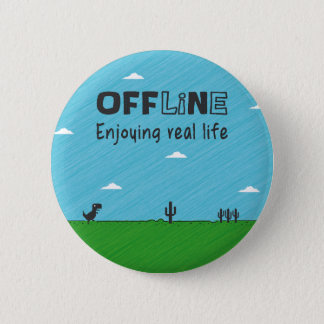 Offline, enjoying real life 6 cm round badge