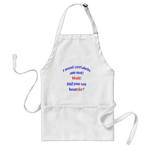 Oh a hoarder 2 apron