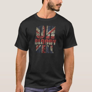 Oh Bloody Hell T-Shirt