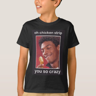 Oh Chicken Strip! You So Crazy! T-Shirt