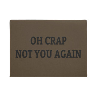Oh Crap Not You Again Doormat