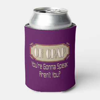 Oh Crap! You're Gonna Speak Aren't You? Funny gift Can Cooler