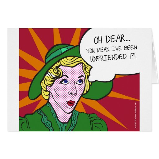 Oh Dear You Mean I've Been Unfriended? Pop Art Cards