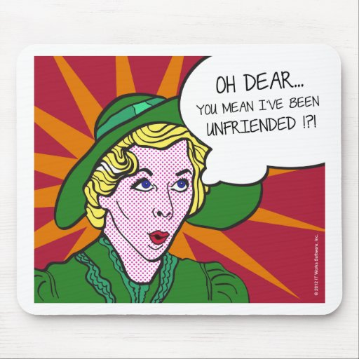 Oh Dear You Mean I've Been Unfriended? Pop Art Mousepads