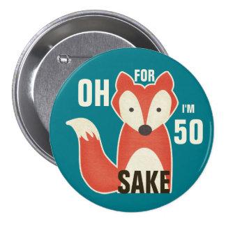 Oh, For Fox Sake I'm 50 7.5 Cm Round Badge