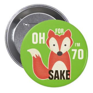 Oh, For Fox Sake I'm 70 7.5 Cm Round Badge