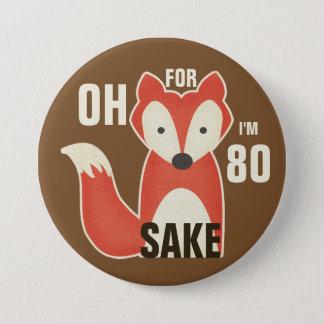 Oh, For Fox Sake I'm 80 7.5 Cm Round Badge