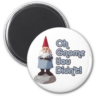 Oh Gnome You Didn't! 6 Cm Round Magnet