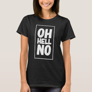 Oh hell no T-Shirt