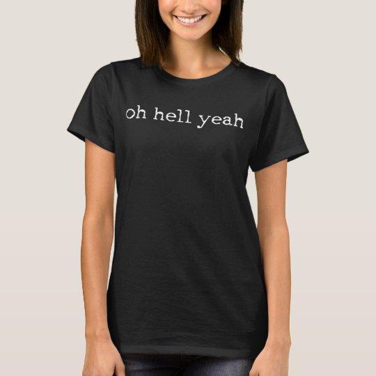 Oh Hell Yeah Women's T-Shirt
