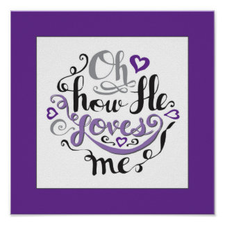 Oh, how He loves me Bible quote word Scripture art Poster
