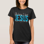 oh how I love Jesus t-shirt