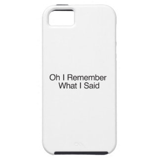 Oh I Remember What I Said iPhone 5 Covers