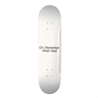 Oh I Remember What I Said Skateboard