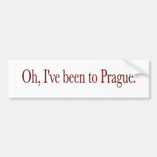 Oh I'Ve Been To Prague Bumper Sticker