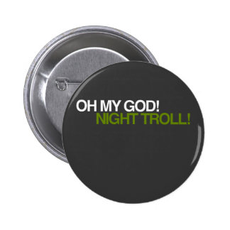 OH MY GOD, NIGHT TROLL! 6 CM ROUND BADGE
