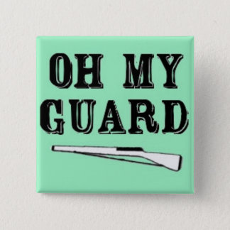 """Oh My Guard"" Rifle Button"
