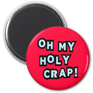 Oh My Holy Crap! Refrigerator Magnet