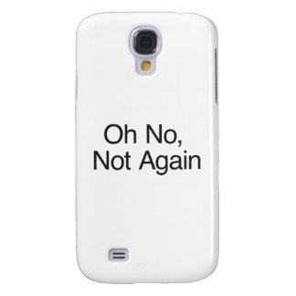 Oh No Not Again Samsung Galaxy S4 Case