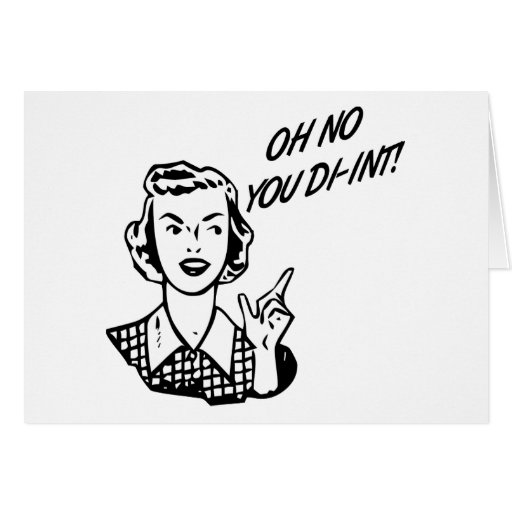 OH NO YOU DI-INT! Retro Housewife B&W Greeting Card