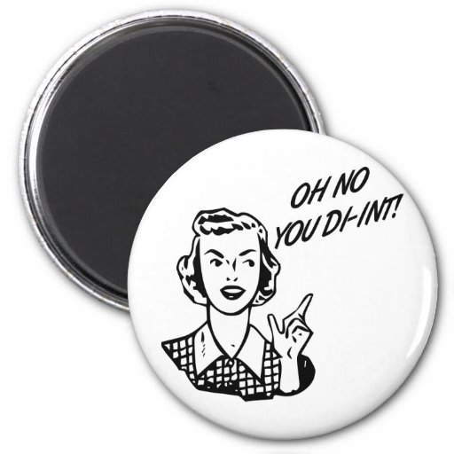 OH NO YOU DI-INT! Retro Housewife B&W Fridge Magnets