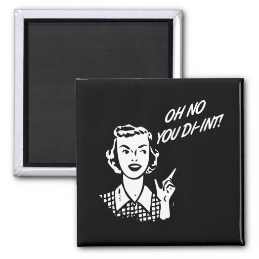 OH NO YOU DI-INT! Retro Housewife B&W Refrigerator Magnets