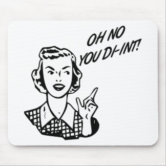OH NO YOU DI-INT Retro Housewife B W Mousepad