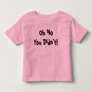 Oh No You Didn't! Toddler Ringer T-Shirt
