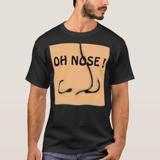 OH NOSE ! T-Shirt