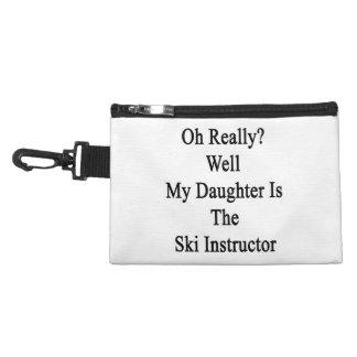 Oh Really Well My Daughter Is The Ski Instructor Accessories Bags