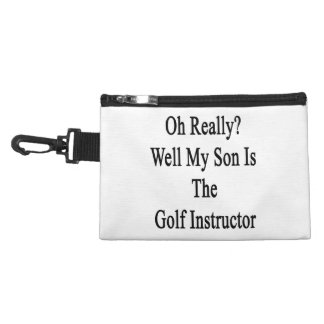 Oh Really Well My Son Is The Golf Instructor Accessories Bag