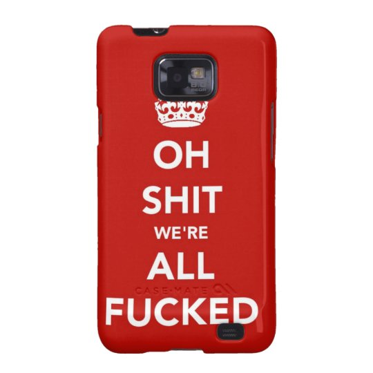 Oh S*** We're All F'ed Samsung Galaxy S Case
