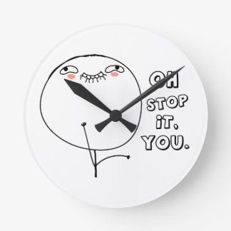 Oh stop it you - meme round clock