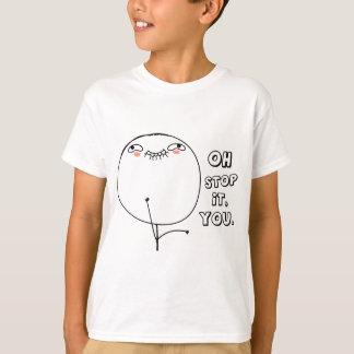 Oh stop it you. - meme T-Shirt