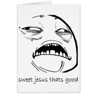 Oh Sweet Jesus Thats Good Rage Face Meme Greeting Card