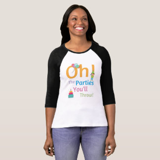 Oh! The Parties You'll Throw! T-Shirt