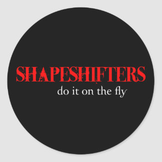 Oh those Shapeshifters... Round Sticker