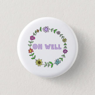 Oh Well Button
