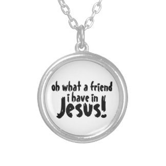 oh what a friend i have in Jesus! Necklace