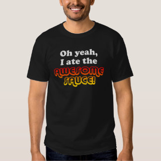 OH YEAH, I ATE THE AWESOME SAUCE! Funny Tee