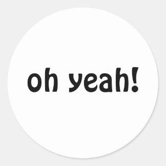 oh yeah round sticker
