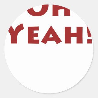 Oh YEAH!!! Round Sticker