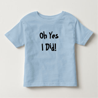 Oh Yes I Did! Toddler Ringer T-Shirt