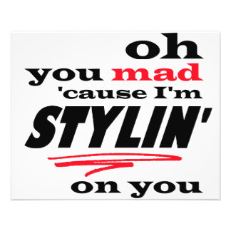 Oh You Mad Cause I'm Stylin On you 11.5 Cm X 14 Cm Flyer