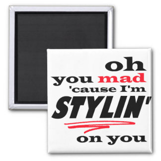 Oh You Mad Cause I'm Stylin On You Square Magnet